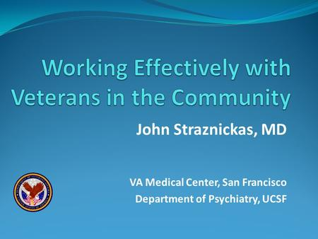 John Straznickas, MD VA Medical Center, San Francisco Department of Psychiatry, UCSF.