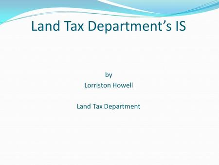 Land Tax Department's IS by Lorriston Howell Land Tax Department.