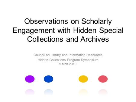 Observations on Scholarly Engagement with Hidden Special Collections and Archives Council on Library and Information Resources Hidden Collections Program.