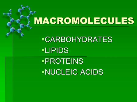 MACROMOLECULES  CARBOHYDRATES  LIPIDS  PROTEINS  NUCLEIC ACIDS.