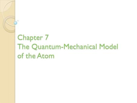 Chapter 7 The Quantum-Mechanical Model of the Atom.