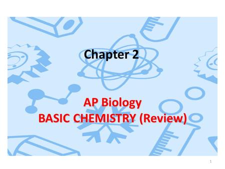 Chapter 2 AP Biology BASIC CHEMISTRY (Review) 1. Structure and function of all living things are governed by the laws of chemistry Understanding the basic.
