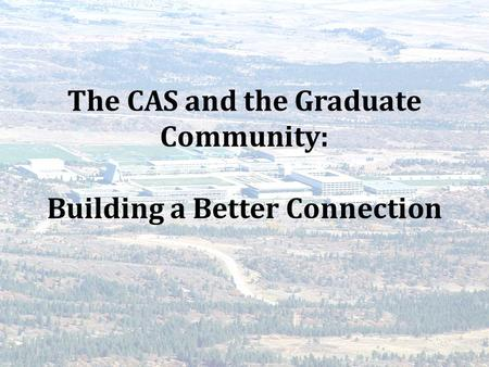 The CAS and the Graduate Community: Building a Better Connection.