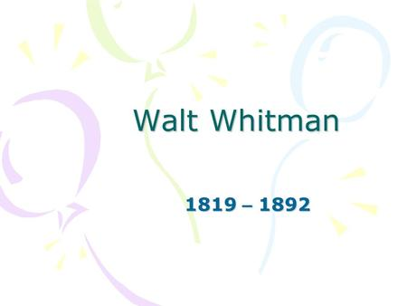 Compare and contrast Emily Dickinson and Walt Whitman.