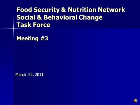 Food Security & Nutrition Network Social & Behavioral Change Task Force Meeting #3 March 25, 2011.