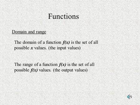 Functions Domain and range The domain of a function f(x) is the set of all possible x values. (the input values) The range of a function f(x) is the set.