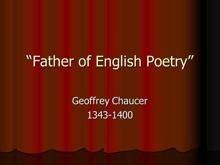 """Father of English Poetry"" Geoffrey Chaucer 1343-1400."