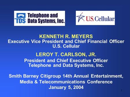 1 KENNETH R. MEYERS Executive Vice President and Chief Financial Officer U.S. Cellular LEROY T. CARLSON, JR. President and Chief Executive Officer Telephone.