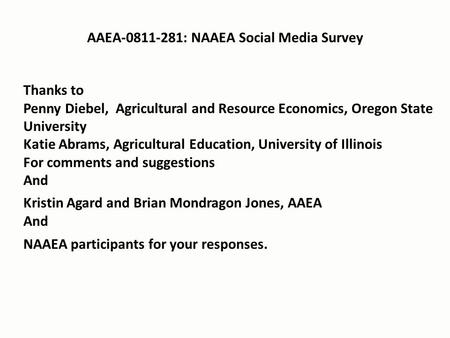 AAEA-0811-281: NAAEA Social Media Survey Thanks to Penny Diebel, Agricultural and Resource Economics, Oregon State University Katie Abrams, Agricultural.