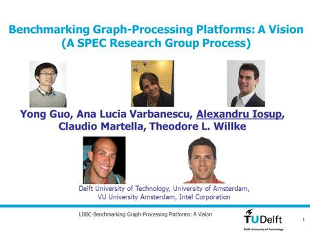 LDBC-Benchmarking Graph-Processing Platforms: A Vision Benchmarking Graph-Processing Platforms: A Vision (A SPEC Research Group Process) Delft University.