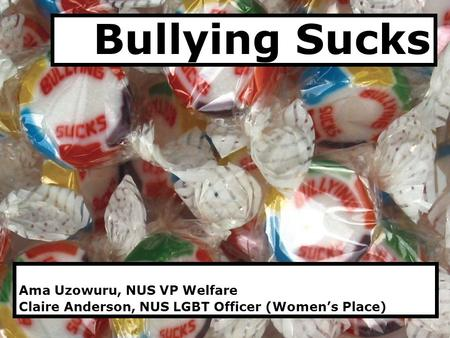 Ama Uzowuru, NUS VP Welfare Claire Anderson, NUS LGBT Officer (Women's Place) Bullying Sucks.
