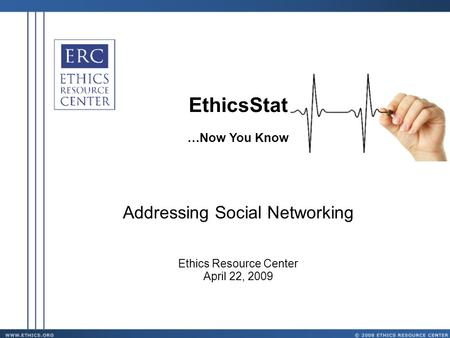 EthicsStat …Now You Know Addressing Social Networking Ethics Resource Center April 22, 2009.