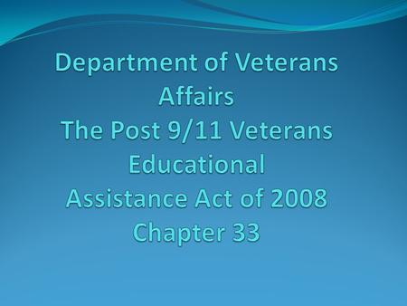 Post 9/11 GI Bill Chapter 33 Where are we now? Yellow Ribbon Program Fry Scholarship (Marine GYSGT. John David Fry) Tuition and Fee Return Payments to.