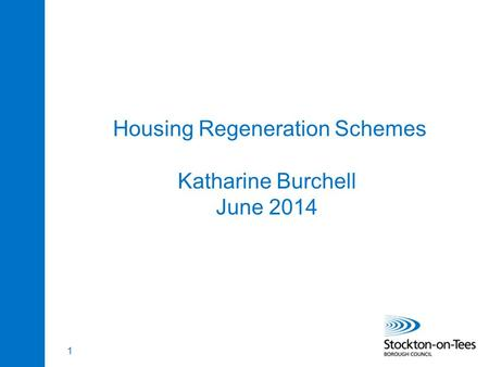 1 Housing Regeneration Schemes Katharine Burchell June 2014.