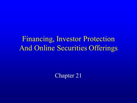 Financing, Investor Protection And Online Securities Offerings Chapter 21.