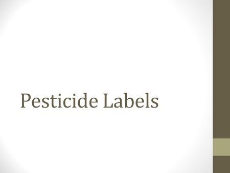 Pesticide Labels. What do you see? caution, slightly toxic, cups can kill warning, moderately toxic, teaspoons/tablespoons can kill danger, highly toxic,