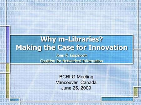 Why m-Libraries? Making the Case for Innovation Joan K. Lippincott Coalition for Networked Information Joan K. Lippincott Coalition for Networked Information.