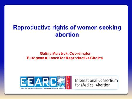 Reproductive rights of women seeking abortion Galina Maistruk, Сoordinator European Alliance for Reproductive Choice.