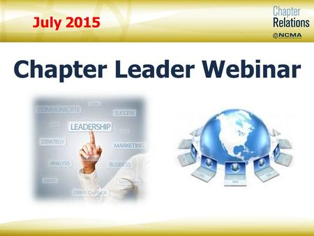 Chapter Leader Webinar July 2015. Mary Beth Lech, Lifetime CFCM, Fellow NCMA Chapter Relations Manager Vanesa Powers NCMA Chapter Relations Specialist.
