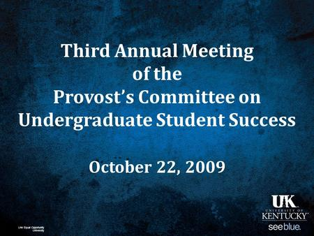 An Equal Opportunity University Third Annual Meeting of the Provost's Committee on Undergraduate Student Success October 22, 2009.