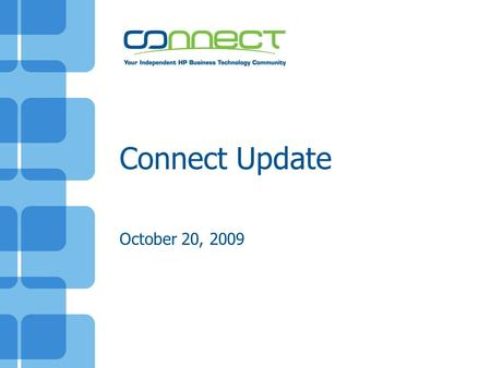 Connect Update October 20, 2009. Agenda About Connect State of Connect –Social Network –Connect by the numbers NonStop Community –What's new –Event strategy.