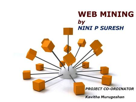 Page 1 WEB MINING by NINI P SURESH PROJECT CO-ORDINATOR Kavitha Murugeshan.