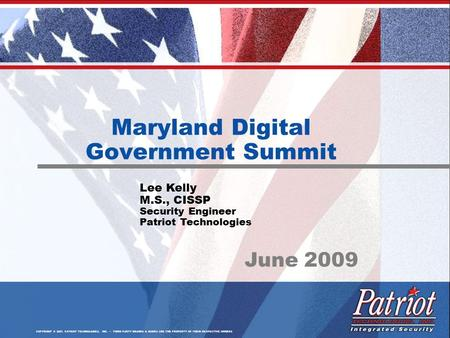 COPYRIGHT © 2007, PATRIOT TECHNOLOGIES, INC. THIRD PARTY BRANDS & NAMES ARE THE PROPERTY OF THEIR RESPECTIVE OWNERS Maryland Digital Government Summit.