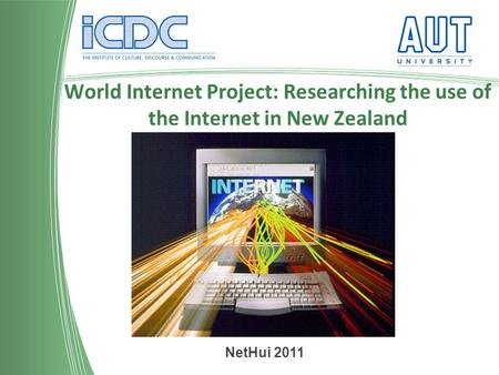 World Internet Project: Researching the use of the Internet in New Zealand NetHui 2011.