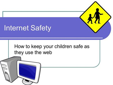 Internet Safety How to keep your children safe as they use the web.