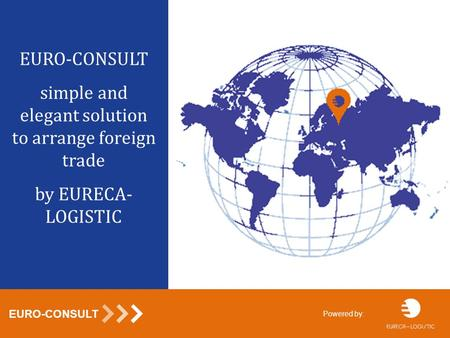 EURO-CONSULT simple and elegant solution to arrange foreign trade by EURECA- LOGISTIC EURO-CONSULT Powered by: