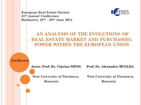 AN ANALYSIS OF THE EVOLUTIONS OF REAL ESTATE MARKET AND PURCHASING POWER WITHIN THE EUROPEAN UNION Authors: Assoc. Prof. Dr. Ciprian SIPOS Prof. Dr. Alexandru.
