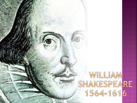 Shakespeare is the author of more than 36 plays and more than 150 poems. Only a modest education: Attended King's New School for 7 years, obtained an.