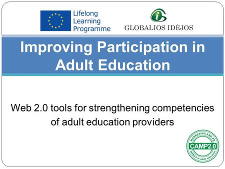 Improving Participation in Adult Education Web 2.0 tools for strengthening competencies of adult education providers.