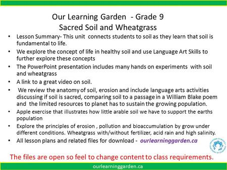 Our Learning Garden - Grade 9 Sacred Soil and Wheatgrass Lesson Summary- This unit connects students to soil as they learn that soil is fundamental to.