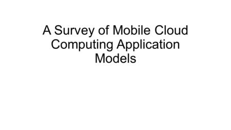 A Survey of Mobile Cloud Computing Application Models.