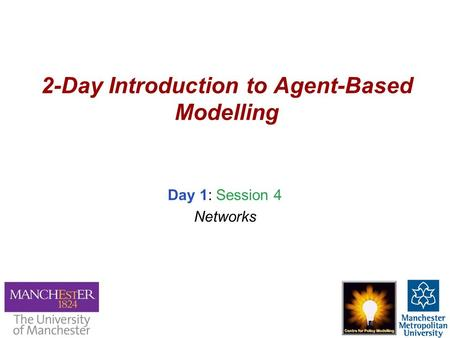 2-Day Introduction to Agent-Based Modelling Day 1: Session 4 Networks.