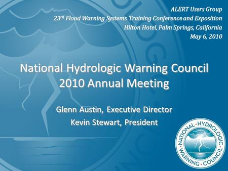 National Hydrologic Warning Council 2010 Annual Meeting Glenn Austin, Executive Director Kevin Stewart, President Glenn Austin, Executive Director Kevin.