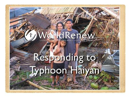 Responding to Typhoon Haiyan. On Friday November 8, 2013, one of the worst typhoons ever slammed into the Philippines.