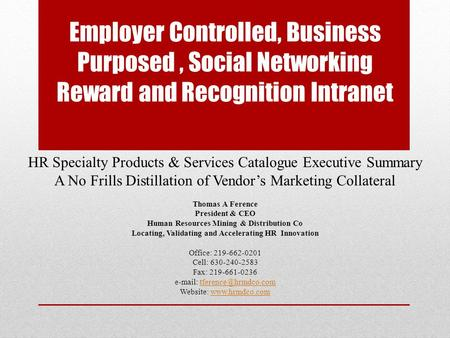 Employer Controlled, Business Purposed, Social Networking Reward and Recognition Intranet HR Specialty Products & Services Catalogue Executive Summary.