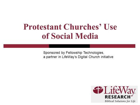 Protestant Churches' Use of Social Media Sponsored by Fellowship Technologies, a partner in LifeWay's Digital Church initiative.