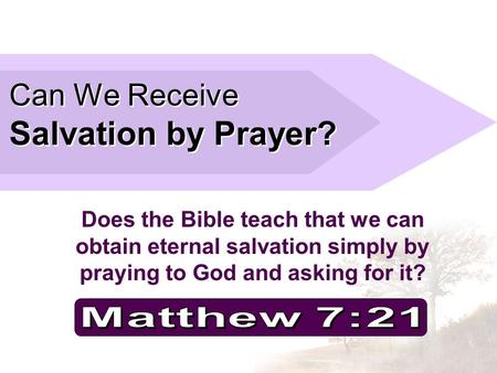 Can We Receive Salvation by Prayer? Does the Bible teach that we can obtain eternal salvation simply by praying to God and asking for it?
