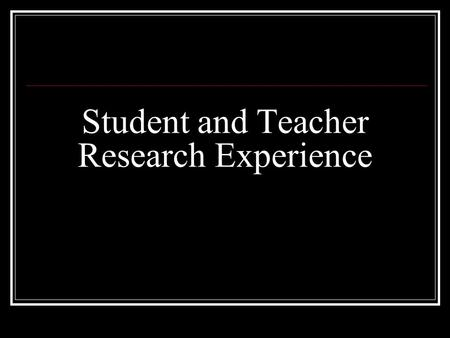 Student and Teacher Research Experience. Research on the Research experience for undergraduates We operate on the principle that undergraduate research.