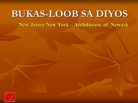 BUKAS-LOOB SA DIYOS New Jersey/New York – Archdiocese of Newark New Jersey/New York – Archdiocese of Newark.