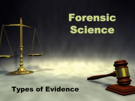 Forensic Science Types of Evidence. What is Forensic Science? The use of science in the examination of evidence associated with crime.