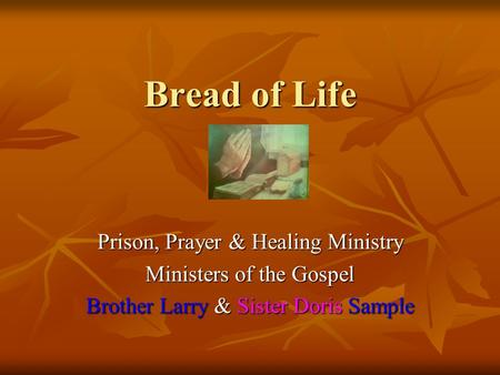 Bread of Life Prison, Prayer & Healing Ministry Ministers of the Gospel Brother Larry & Sister Doris Sample.