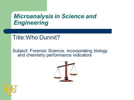 Microanalysis in Science and Engineering Title:Who Dunnit? Subject: Forensic Science, incorporating biology and chemistry performance indicators.