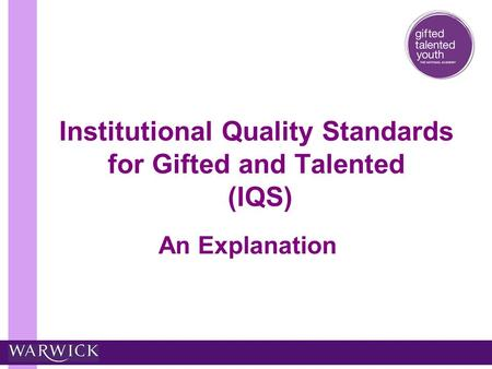 Institutional Quality Standards for Gifted and Talented (IQS) An Explanation.