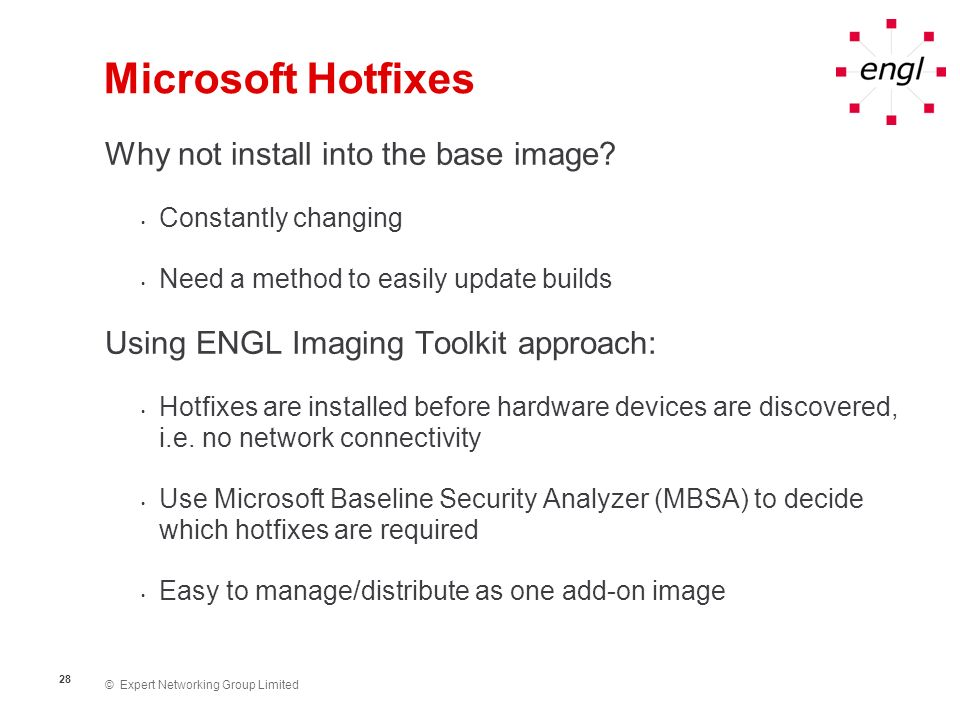 © Expert Networking Group Limited 29 Microsoft Hotfixes Distribution Download and test command-line switches Note: During hotfix installation mouse/keyboard drivers may not be active.