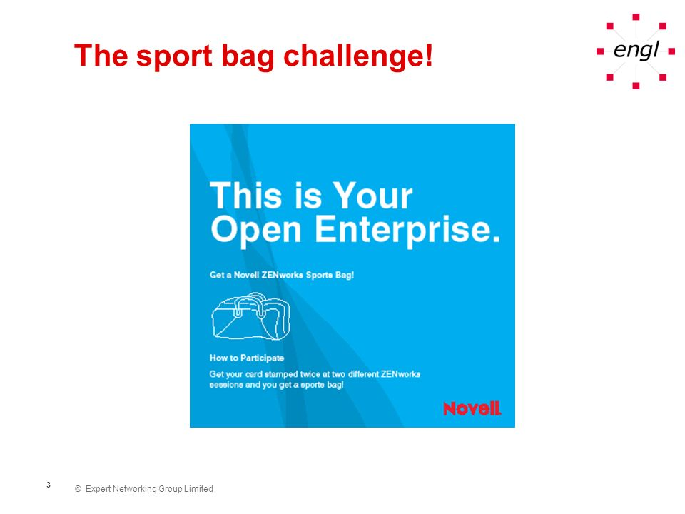 © Expert Networking Group Limited 4 The sport bag challenge!
