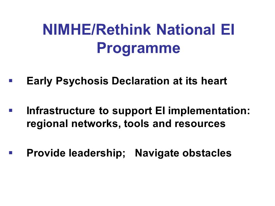 Early Psychosis Declaration Regional hothouses to address aspects of EPD: e.g.